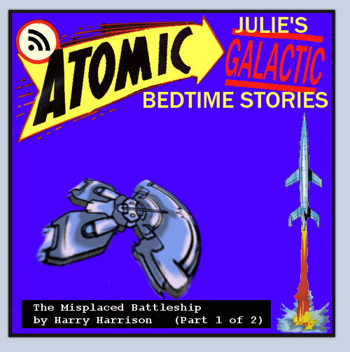 Atomic Julie's Galactic Bedtime Stories #4 - The Misplaced Battleship