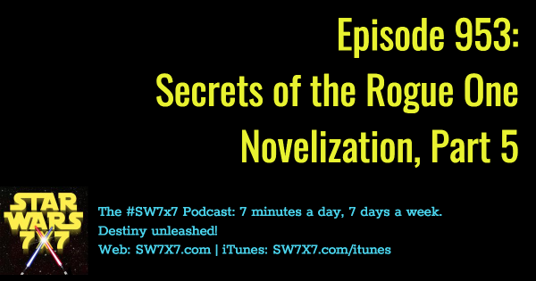 953: Secrets of the Rogue One Novelization, Part 5
