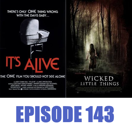 Episode 143 - It's Alive and Wicked LIttle Things