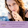 Artwork for Waking Up and Turning On Your Feminine Genius with Liyana Silver