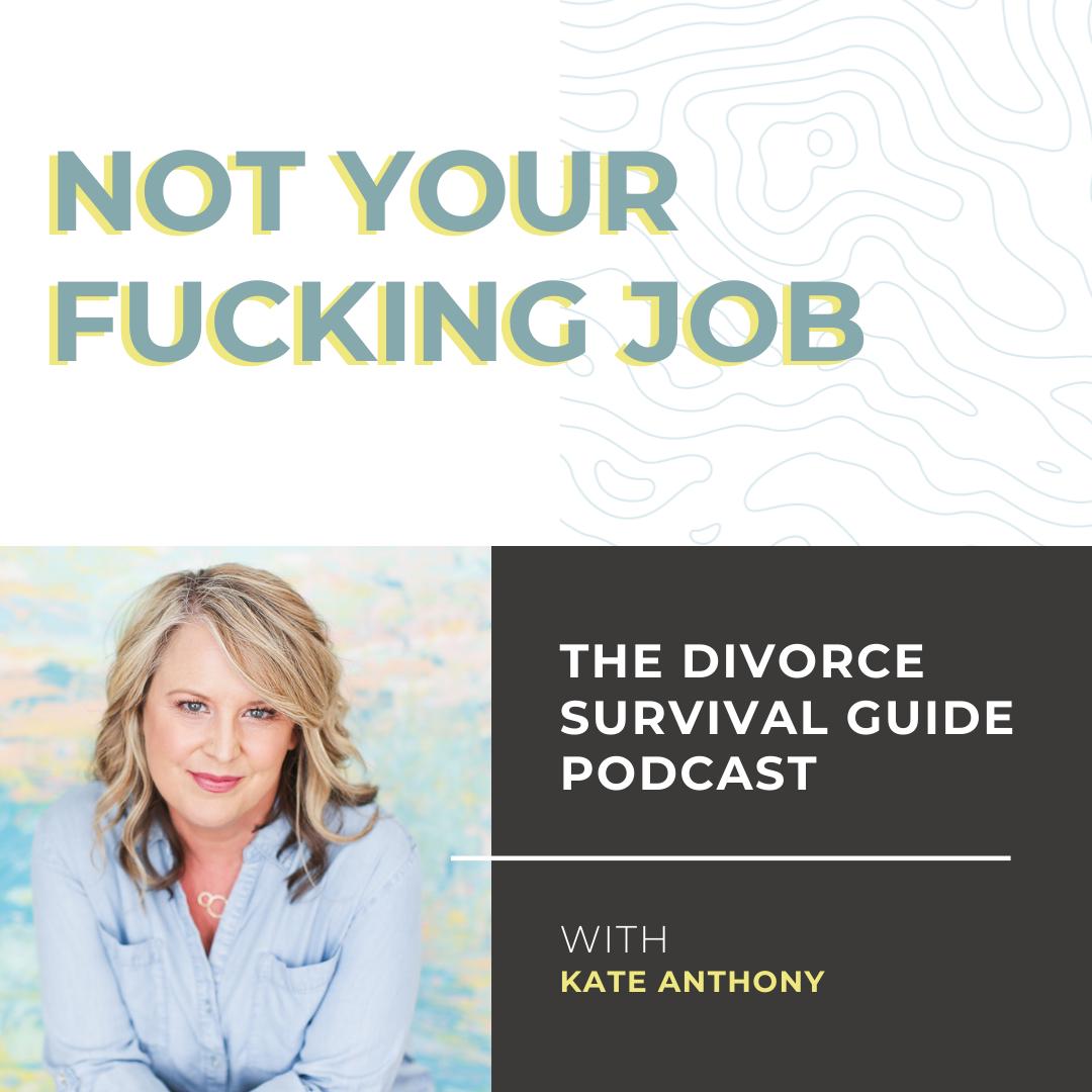 The Divorce Survival Guide Podcast - Listener Favorite: Not Your F*cking Job!