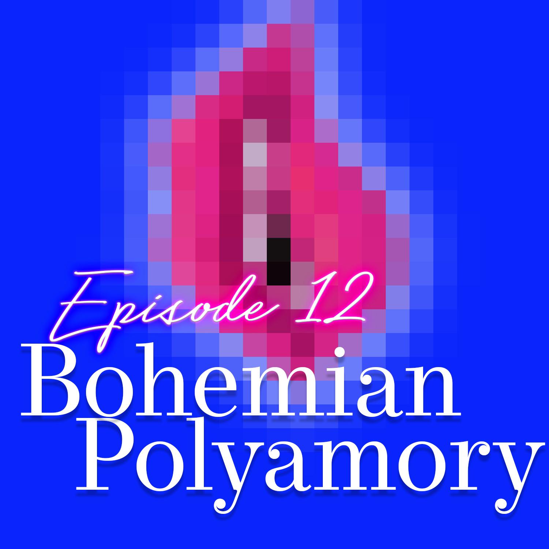 Monogam-ish Podcast - Episode 12: Bohemian Polyamory
