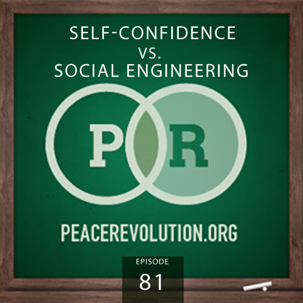 Peace Revolution episode 081: Self-Confidence vs. Social Engineering