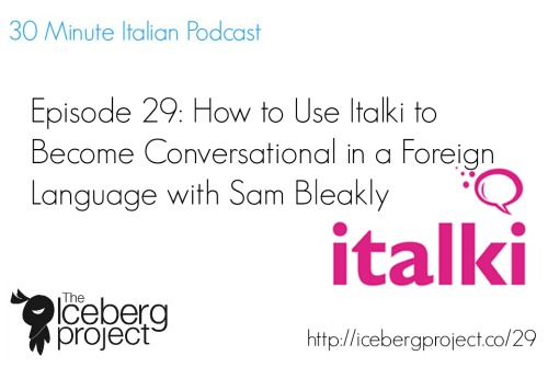 [Episode 29] How to Use Italki to Become Conversational in a Foreign Language with Sam Bleakly
