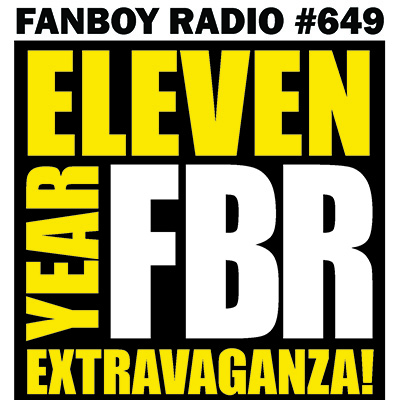 Fanboy Radio #649 - 11 Years of FbR