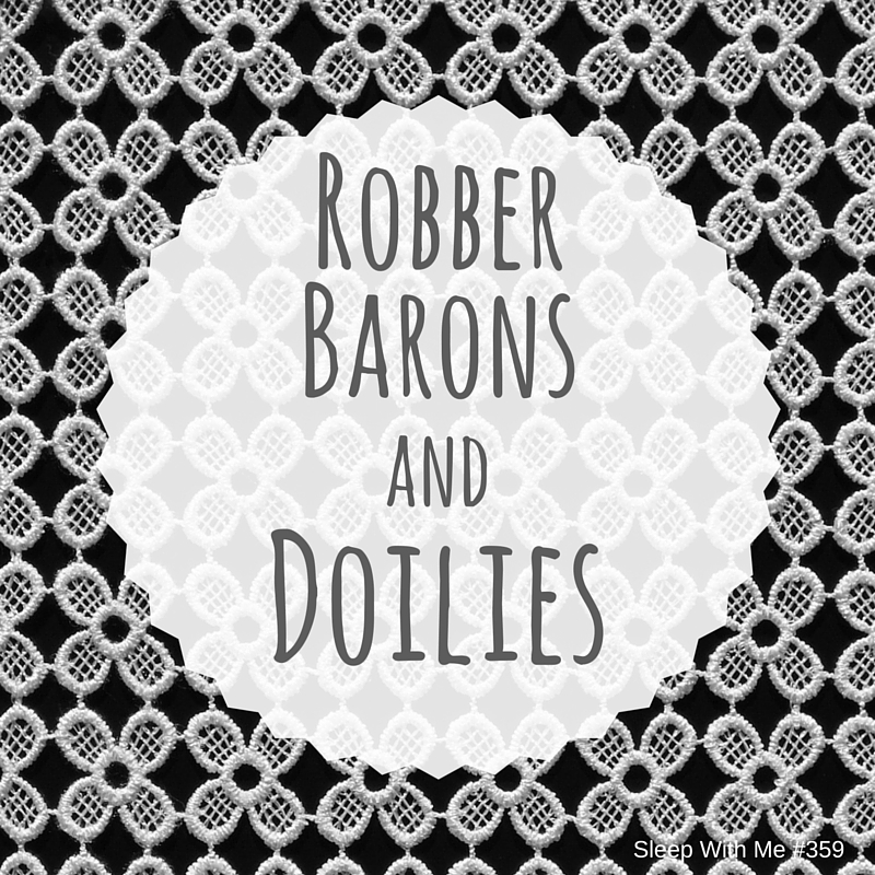 Robber Barons and Doilies | Trending Tuesday | Sleep With Me #359