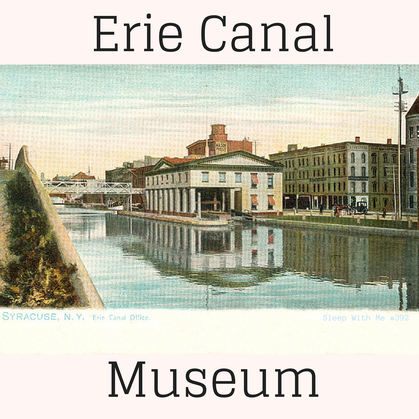 Erie Canal Museum | Sleep With Me #392