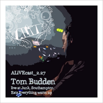 ALiVEcast_2.27 - Tom Budden - live at Junk, Southampton