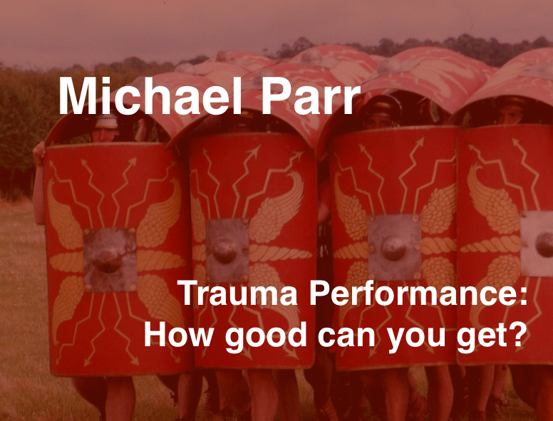 Michael Parr: Trauma Performance: How good can you get?