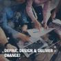 Artwork for Define, Design and Deliver ... Change!