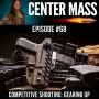 Artwork for Center Mass #68: Competition Shooting - Gearing Up