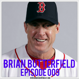 Episode 009 - Brian Butterfield, Orono native and Red Sox coach