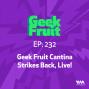 Artwork for Ep. 232: Geek Fruit Cantina Strikes Back, Live!