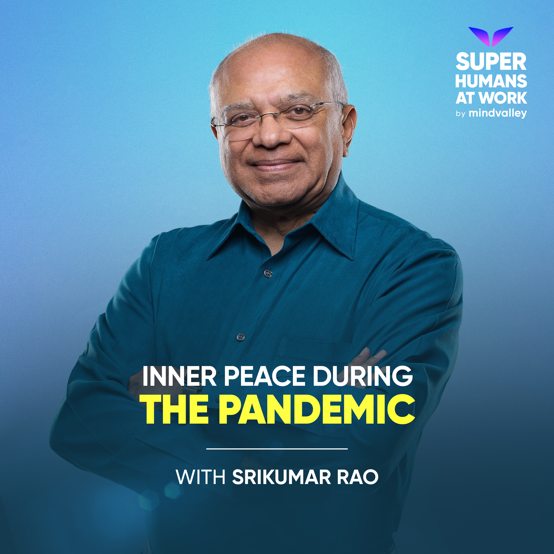 Inner Peace During The Pandemic - Srikumar Rao