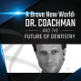 Artwork for A Brave New World: Dr. Christian Coachman and the Future of Dentistry