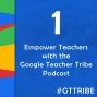 Artwork for Empower Teachers with the Google Teacher Tribe Podcast – GTT001