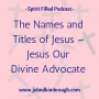 Artwork for The Names and Titles of Jesus – Jesus Our Divine Advocate – Episode 106