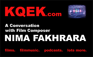 KQEK.com -- Interview with film composer Nima Fakhrara
