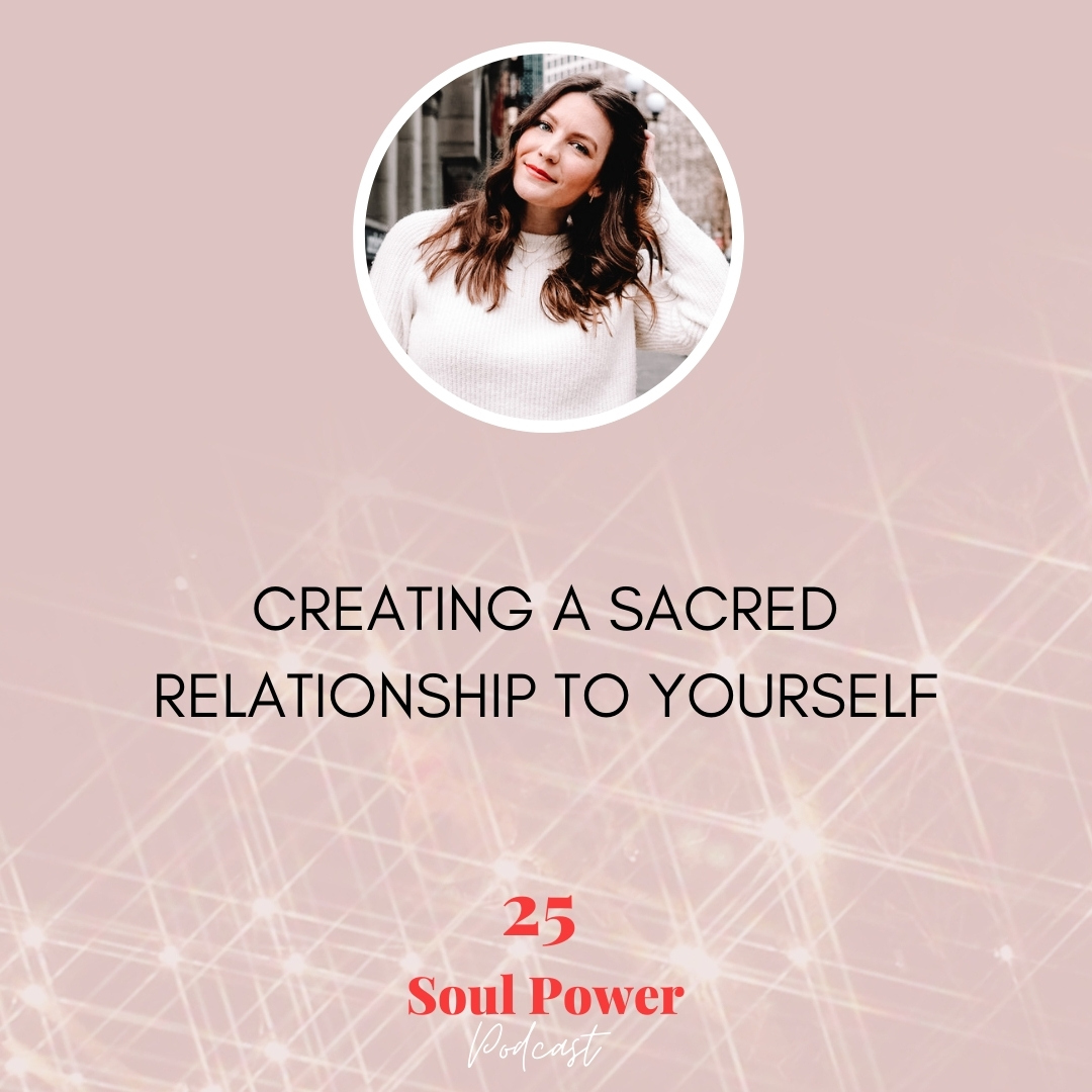 25: Creating a Sacred Relationship to Yourself