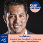 Artwork for Jay Menez: Creating Your Own Reality: Reframing Quits Through a Growth Mindset