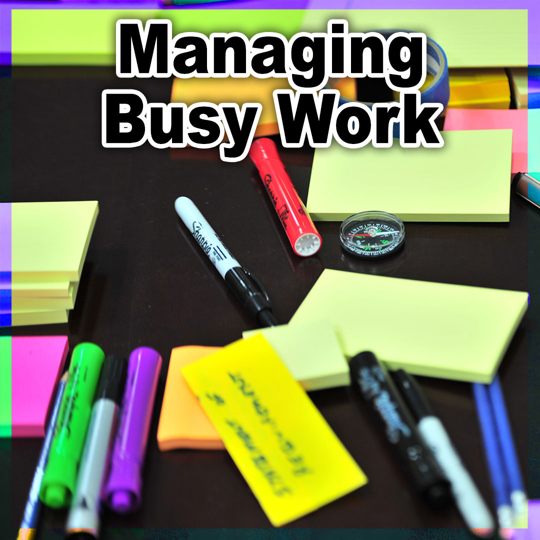 Managing Busy Work