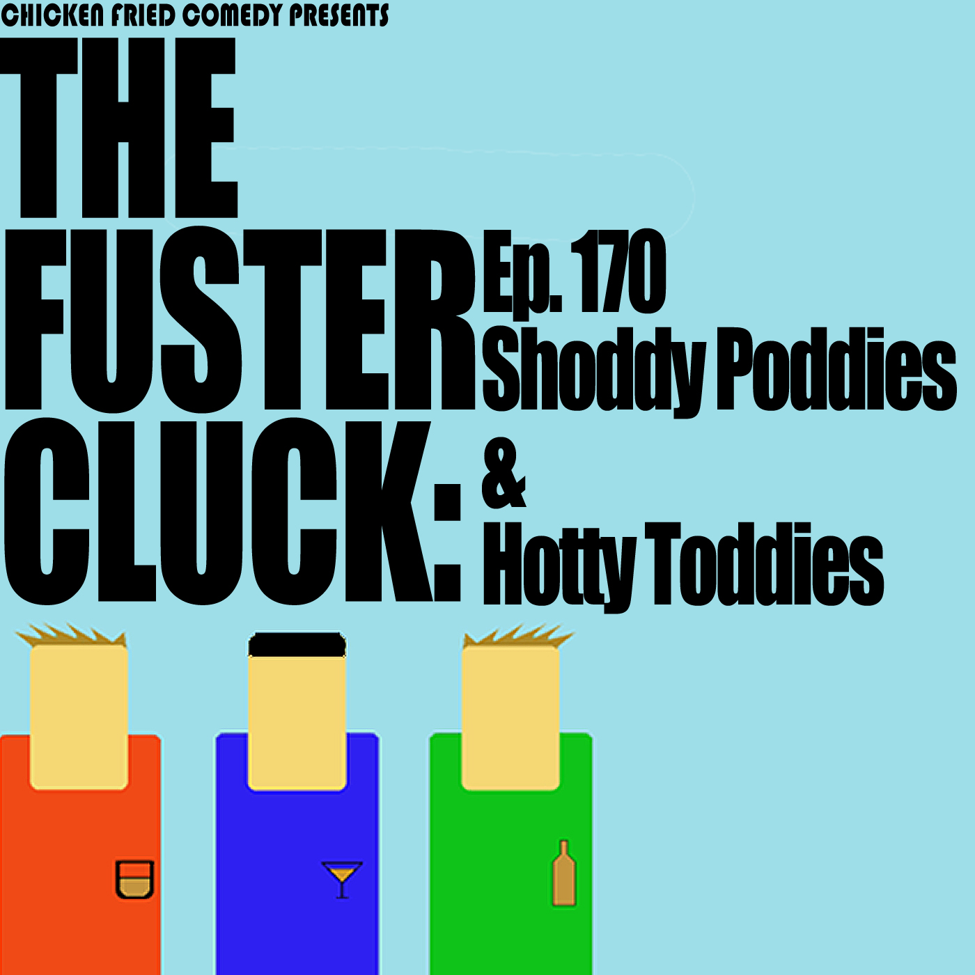 The Fustercluck Ep 170:  Shoddy Poddies & Hottie Toddies