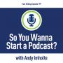 Artwork for 199: So You Wanna Start a Podcast?: Andy Imholte