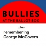 Artwork for New Report: Bullies at the Ballot Box, plus Remembering George McGovern