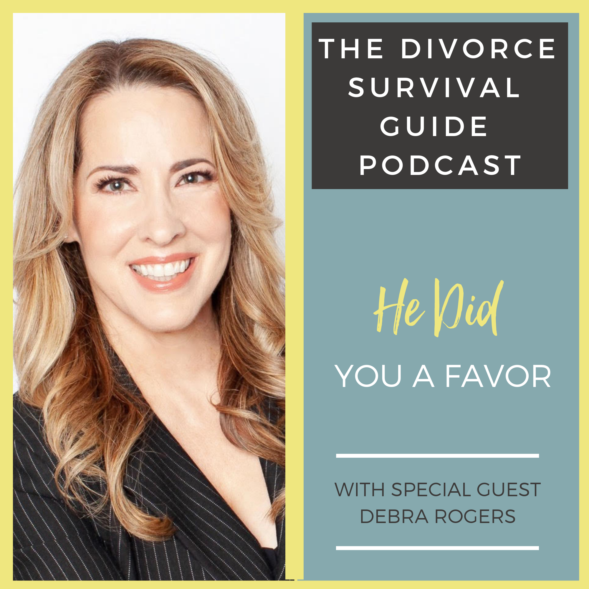 The Divorce Survival Guide Podcast - He Did You a Favor with Debra Rogers