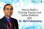 Artwork for 106 - How to Build a Thriving Practice and Online Platform with Dr. Akil Palanisamy