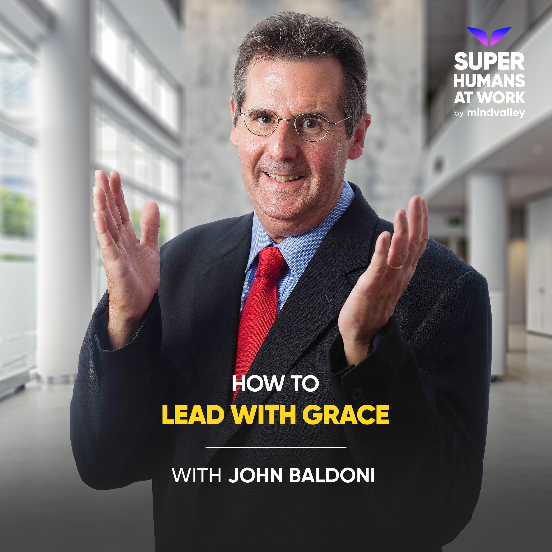How To Lead With G.R.A.C.E - John Baldoni