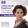 Artwork for A Near-Death Experience as a Voyage to a New World with Myra Mossman - Episode 88