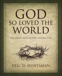 "Rediscover Easter with ""God So Loved the World"" by Eric Huntsman"