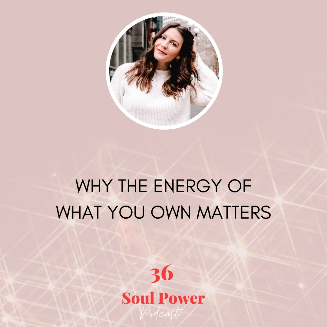 36: Why the Energy of What You Own Matters