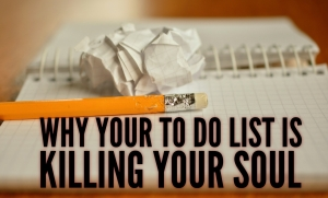 Episode 145: Why Your To Do List Is Killing Your Soul