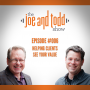Artwork for 006. Helping Clients See Your Value || The Joe and Todd Show Podcast