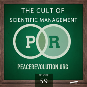 Peace Revolution episode 059: The Cult of Scientific Management / How the Ruling Class Forms the Collective