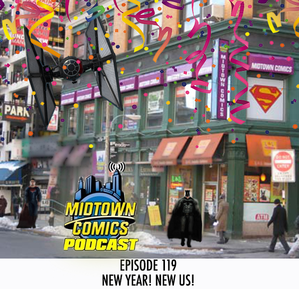Midtown Comics Episode 119 New Year! New Us!