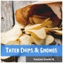 Artwork for FC 046: Tater Chips & Gnomes