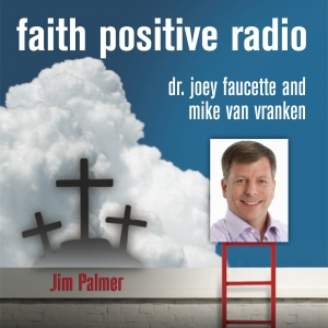 Faith Positive Radio: Jim Palmer