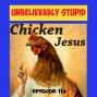 Artwork for Chicken Jesus | Unbelievably Stupid 114