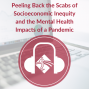 Artwork for Peeling Back the Scabs of Socioeconomic Inequity and the Mental Health Impacts of a Pandemic
