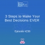 Artwork for 3 Steps to Make Your Best Decisions EVER - Episode #236