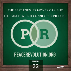Peace Revolution episode 022: The Best Enemies Money Can Buy / The Arch which connects the 2 Pillars