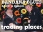 Artwork for Bandana Blues #448 Trading Places!!!
