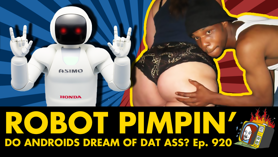 Do Androids Dream Of Dat Ass? w/ Thug Nasty - Ep. 920 (ROBOTS, RAP, PORN, PRANK CALLS)