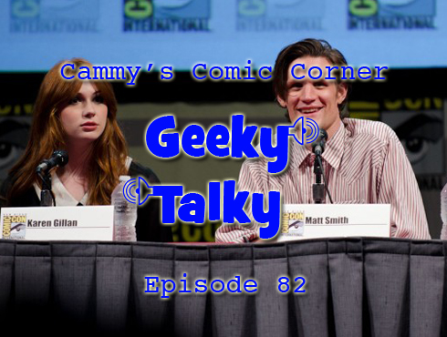 Cammy's Comic-Con Corner - Geeky Talky - Episode 82