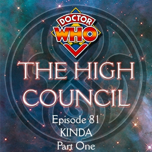 Doctor Who - The High Council Episode 81, Kinda Part 1