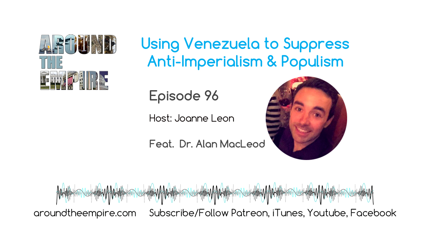 Ep96 Using Venezuela to Suppress Anti-Imperialism & Populism feat Alan MacLeod