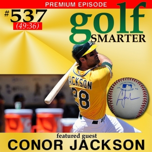 537 Premium:  A Professional Baseball Player Takes Up Golf After Retiring and Can't Believe How Hard It Is with Conor Jackson